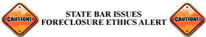State Bar Issues Foreclosure Ethics Alert